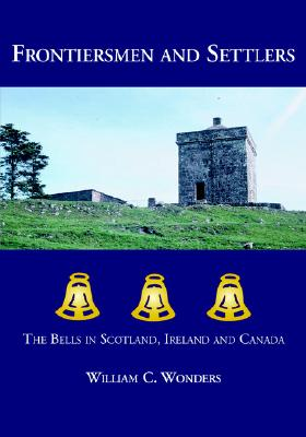 Image for Frontiersmen and Settlers: The Bells in Scotland, Ireland and Canada