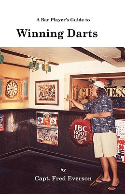 A Bar Player's Guide to Winning Darts, Everson, Captain Fred