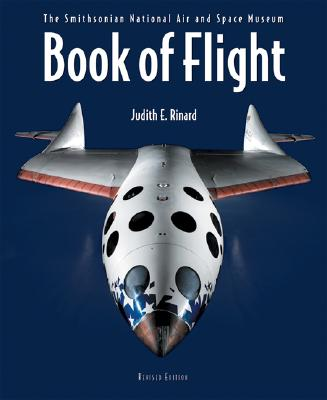 Book of Flight: The Smithsonian National Air and Space Museum, Judith E. Rinard