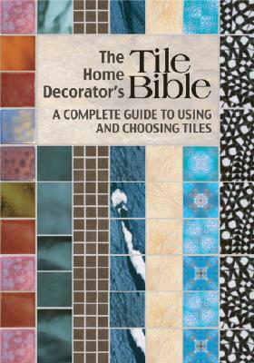 HOME DECORATOR'S TILE BIBLE, MORWENNA BRETT