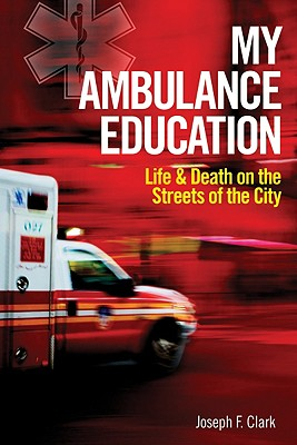 Image for My Ambulance Education: Life and Death on the Streets of the City