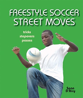 Image for Freestyle Soccer Street Moves: Tricks, Stepovers, Passes