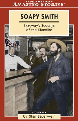 Soapy Smith: Skagway's Scourge of the Klondike (Amazing Stories (Altitude Publishing)), Stan, Sauerwein