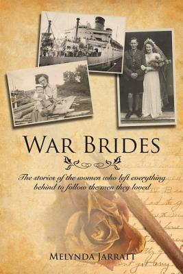 War Brides: The Stories of the Women Who Left Everything Behind to Follow the Men They Loved, Melynda Jarratt