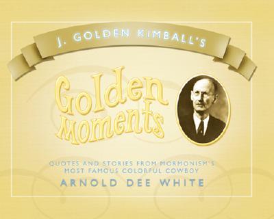 Image for J. Golden Kimball's Golden Moments