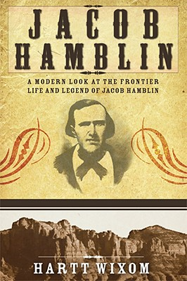 Hamblin: A Modern Look at the Frontier Life and Legend of Jacob Hamblin, HARTT WIXOM