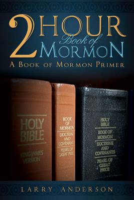Two Hour Book of Mormon: A Book of Mormon Primer, Larry Anderson