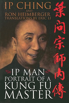 Ip Man - Portrait of a Kung Fu Master, Ip Ching; Ron Heimberger
