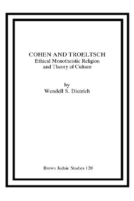 Image for Cohen and Troeltsch: Ethical Monotheistic Religion and Theory of Culture (Brown Judaic Studies)