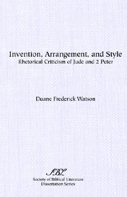 Invention, Arrangement, and Style: Rhetorical Criticism of Jude and 2 Peter (Society of Biblical Literature), Watson, Duane Frederick