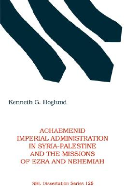 Image for Achaemenid Imperial Administration in Syria-Palestine & the Missions of Ezra & Nehemiah (Society of Biblical Literature Dissertation Series)