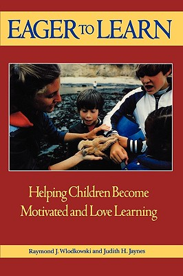 Eager to Learn: Helping Children Become Motivated and Love Learning, Wlodkowski, Raymond J.; Jaynes, Judith H.