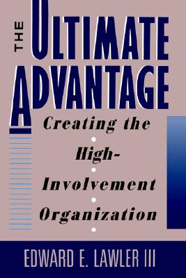 The Ultimate Advantage: Creating the High-Involvement Organization, Lawler, Edward E.
