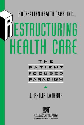 Image for Restructuring Health Care: The Patient-Focused Paradigm