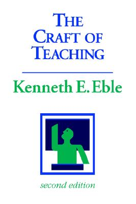 The Craft of Teaching: A Guide to Mastering the Professor's Art, Eble, Kenneth E.