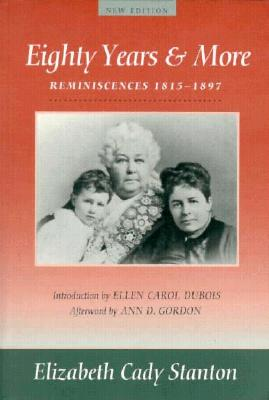 EIGHTY YEARS AND MORE REMINISCENCES 1815-1897, STANTON, ELIZABETH CADY