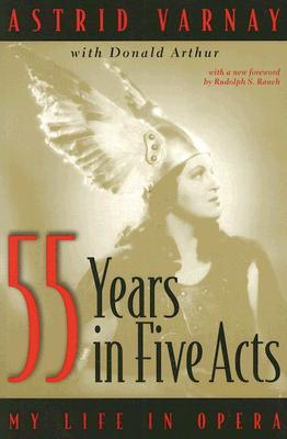 55 Years In Five Acts: My Life in Opera, Astrid Varnay, Donald Arthur