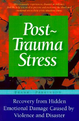 Image for Post-Trauma Stress : A Personal Guide to Reduce the Long-Term Effects and Hidden Emotional Damage Caused by Violence and Disaster