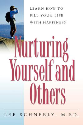 Nurturing Yourself And Others: Learn How To Fill Your Life With Happiness, Schnebly, Lee