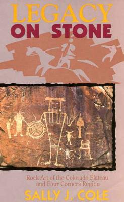 Image for Legacy on Stone: Rock Art of the Colorado Plateau and Four Corners Region