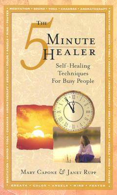 The 5 Minute Healer: Self-Healing Techniques for Busy People, Mary Capone, Janet Rupp