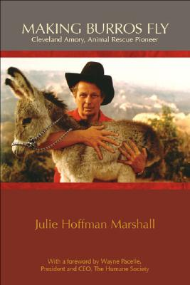 Making Burros Fly: Cleveland Amory, Animal Rescue Pioneer, Julie Hoffman Marshall