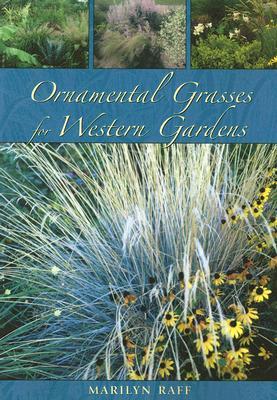 Ornamental Grasses for Western Gardens, Marilyn Raff