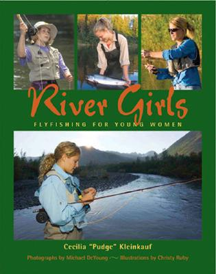 River Girls: Fly Fishing for Young Women, Cecilia Kleinkauf