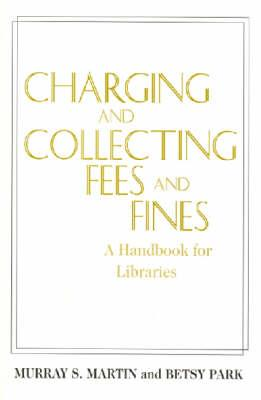 Charging and Collecting Fees and Fines: A Handbook for Libraries, Martin, Murray S.; Parks; Park, Betsy