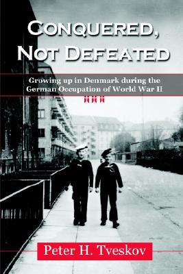 Image for Conquered, Not Defeated: Growing Up in Denmark During the German Occupation of World War II