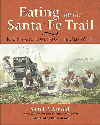 Image for Eating Up the Santa Fe Trail: Recipes and Lore from the Old West