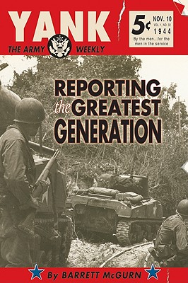 Yank, The Army Weekly : Reporting The Greatest Generation, BARRETT MCGURN
