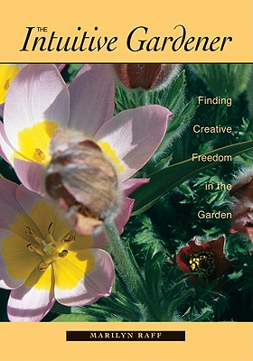 Image for The Intuitive Gardener: Finding Creative Freedom in the Garden
