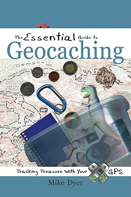 Essential Guide To Geocaching : Tracking Treasure With Your GPS, MIKE DYER