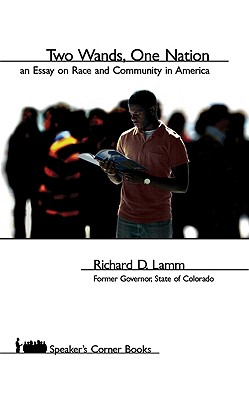 Two Wands, One Nation: An Essay on Race and Community in America (Speaker's Corner), Richard Lamm