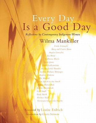 Every Day Is a Good Day: Reflections by Contemporary Indigenous Women, Mankiller, Wilma