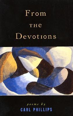 From the Devotions: Poems, Carl Phillips