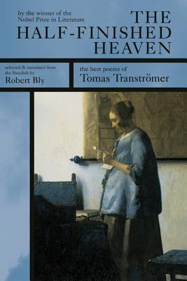 The Half-Finished Heaven: The Best Poems of Tomas Transtromer, Tomas Transtromer, Robert Bly