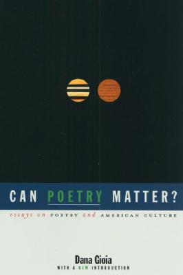 Can Poetry Matter?: Essays on Poetry and American Culture, Dana Gioia