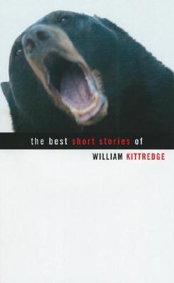 The Best Short Stories of William Kittredge, William Kittredge