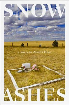 Snow, Ashes: A Novel, Alyson Hagy