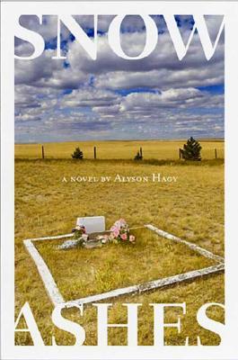 Snow, Ashes: A Novel, Alyson Hagy