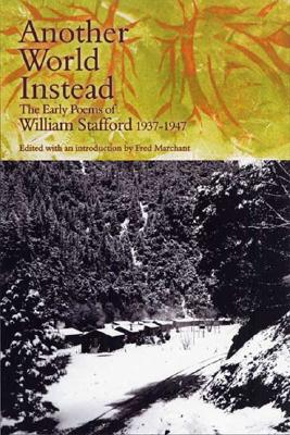Another World Instead: The Early Poems of William Stafford, 1937-1947, Stafford, William