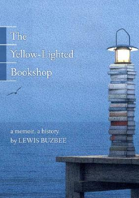 Image for The Yellow Lighted Bookshop   A Memoir, a History