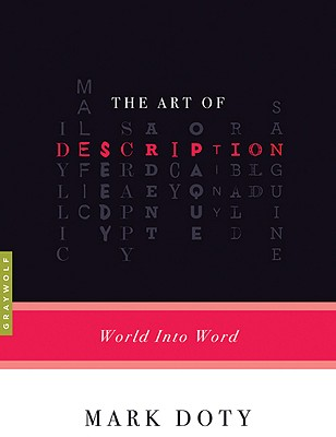 The Art of Description: World into Word, Mark Doty