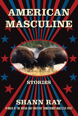 American Masculine: Stories, Shann Ray