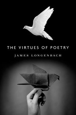 The Virtues of Poetry, Longenbach, James