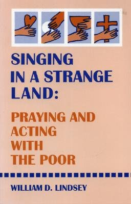 Image for Singing in a Strange Land: Praying and Acting with the Poor