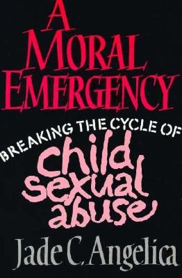 Image for A Moral Emergency: Breaking the Cycle of Child Sexual Abuse