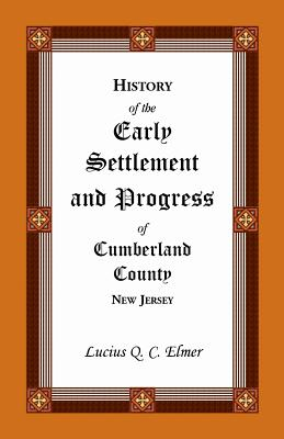 Image for History of the Early Settlement and Progress of Cumberland County, New Jersey